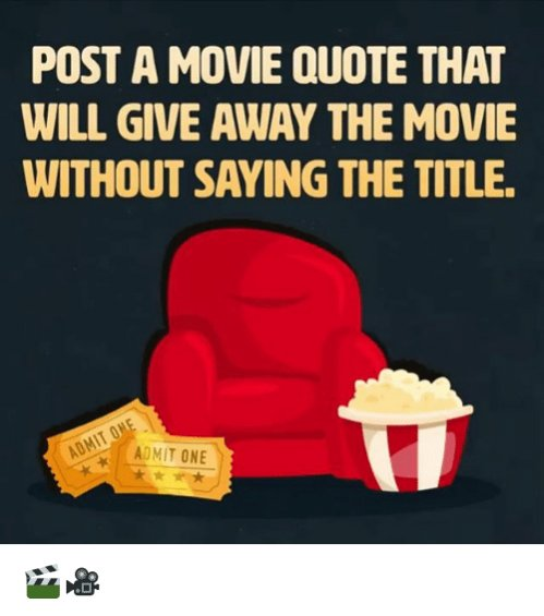 Name:  post-a-movie-quote-that-will-give-away-the-movie-28719554.jpg Views: 76 Size:  40.4 KB